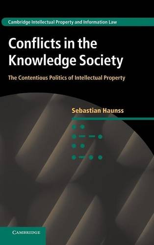 Conflicts in the Knowledge Society: The Contentious Politics of Intellectual Property (Cambridge Intellectual Property a