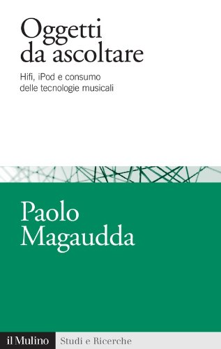Oggetti da ascoltare: Hifi, iPod e consumo delle tecnologie musicali (Studi e ricerche Vol. 634) (Italian Edition)