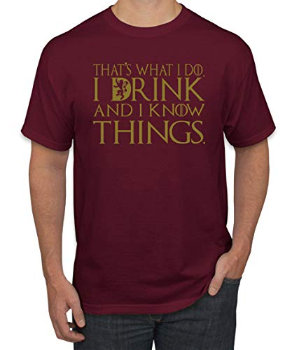 That's What I Do I Drink and I Know Things Gold | GoT Fan Merch | Mens Pop Culture Graphic T-Shirt, Maroon, Medium