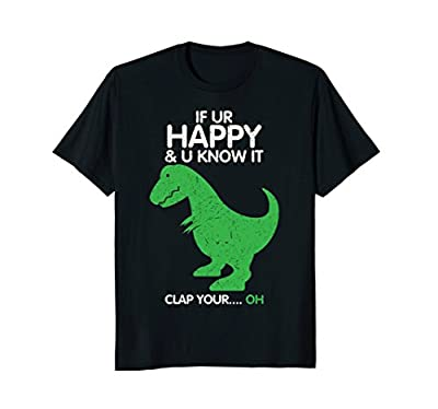 If You're Happy And You Know It Clap OH - Funny T-Rex Shirt