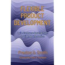 Flexible Product Development: Agile Hardware Development to Liberate Innovation