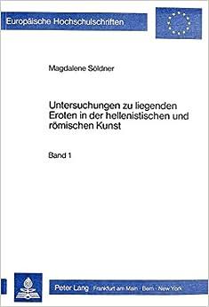 Untersuchungen Zu Liegenden Eroten in Der Hellenistischen Und Roemischen Kunst (Europaeische Hochschulschriften / European University Studie)