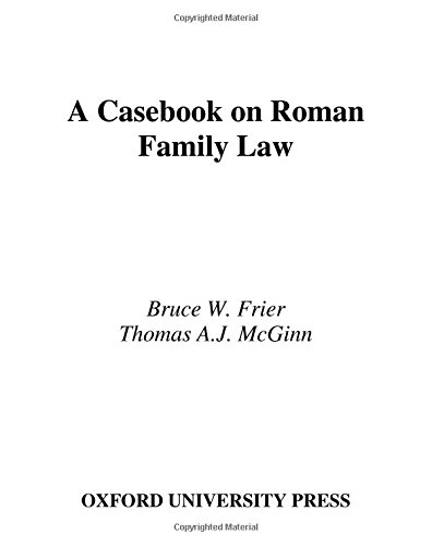 A Casebook on Roman Family Law (Society for Classical Studies Classical Resources) by Bruce W Frier