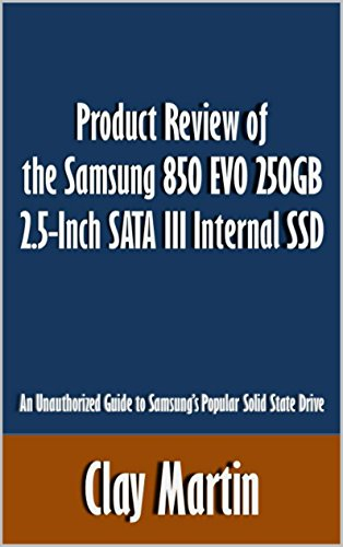 Product Review of the Samsung 850 EVO 250GB 2.5-Inch SATA III Internal SSD: An Unauthorized Guide to Samsung's Popular Solid State Drive [Article]
