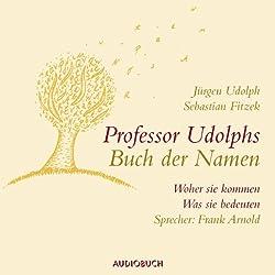 Professor Udolphs Buch der Namen. Woher sie kommen, was sie bedeuten