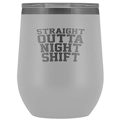 Straight Outta Night Shift - Engraved Tumbler Wine Mug Cup Unique Gift For Nurses, Medical, Cna, Nurse, Rn - Birthday Graduation Gifts For Men Or Women (White)