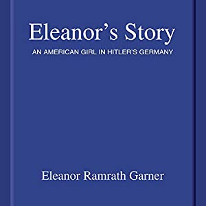 Amazon eleanors story an american girl in hitlers germany amazon eleanors story an american girl in hitlers germany audible audio edition eleanor ramrath garner kate reading random house audio books fandeluxe Images