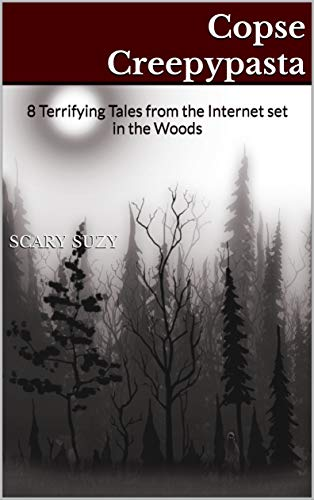 Copse Creepypasta: 8 Terrifying Tales from the Internet set in the Woods