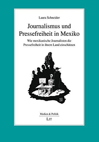 Journalismus und Pressefreiheit in Mexiko: Wie mexikanische Journalisten die Pressefreiheit in ihrem Land einschätzen (Medien und Politik)
