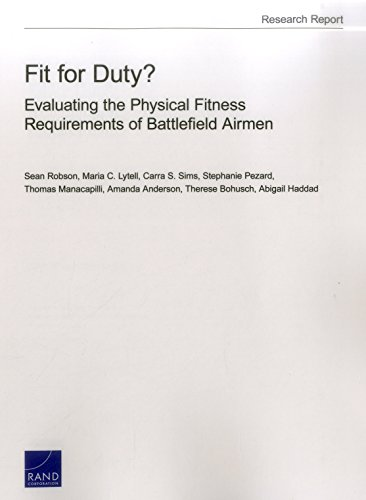 Fit for Duty?: Evaluating the Physical Fitness Requirements of Battlefield Airmen (Rand Project Air Force Research Report)