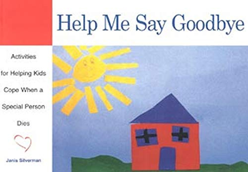 Help Me Say Goodbye: Activities for Helping Kids Cope When a Special Person Dies Paperback – Illustrated, February 23, 1999