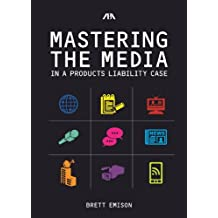 Mastering the Media in a Products Liability Case