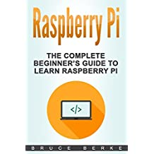 Raspberry Pi: The Complete Beginner's Guide To Learn Raspberry Pi (Computer Programming)