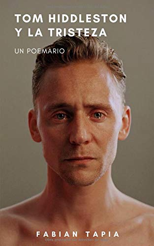 Tom Hiddleston y la tristeza  [Tapia, Fabián] (Tapa Blanda)