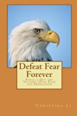 Defeat Fear Forever: Finally Get the Victory Over Fear and Depression! Paperback