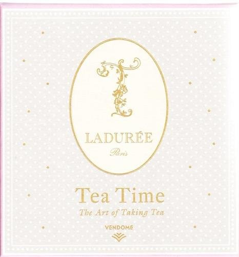 Ladurée Tea Time: The Art of Taking Tea by Marie Simon