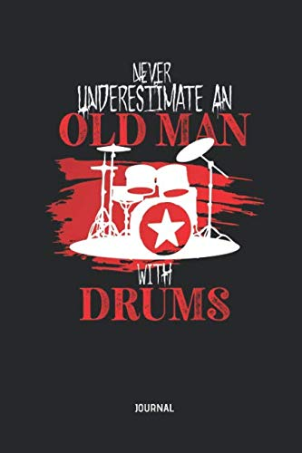 Never Underestimate An Old Man with Drums | Journal: Lined