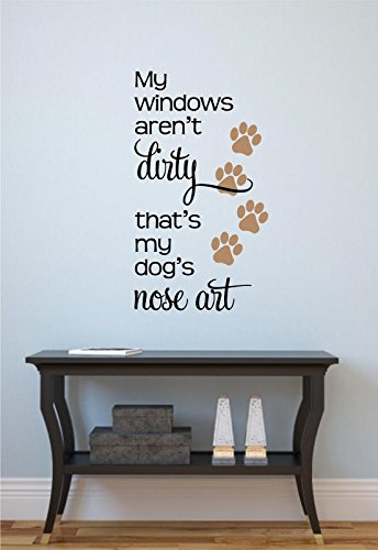 Enchantingly Elegant My Windows Aren't Dirty Dogs Nose Art Vinyl Decal Wall Sticker Art Words Letters Lettering Pet Decor 22x40