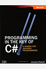 Programming in the Key of C#: A Primer for Aspiring Programmers (Step by Step) Paperback