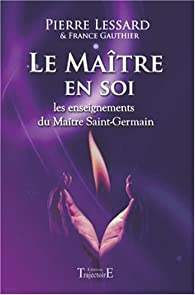 Le Maître en soi : Les enseignements du Maître Saint-Germain par Pierre Lessard