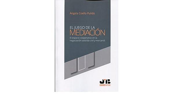 El juego de la mediación: El espacio cooperativo en la negociación asistida civil y mercantil: Amazon.es: Ángela Coello Pulido: Libros
