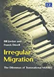 Irregular Migration : The Dilemmas of Transnational Mobility, Jordan, Bill and Duvell, Franck, 1843766515