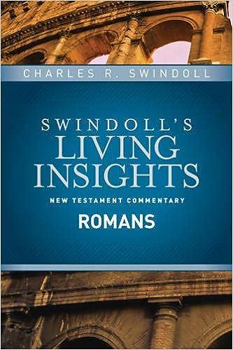Insights On Romans Swindoll S Living Insights New Testament Commentary Swindoll Charles R 9781414393858 Amazon Com Books