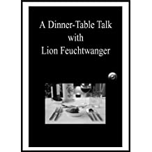 A Dinner-Table Talk with Lion Feuchtwanger