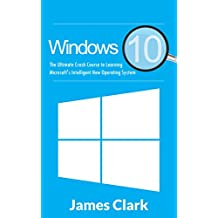 Windows 10: Crash Course to Learning Microsoft's Intelligent New Operating System (Windows guide, Tips and tricks,Windows for beginners)