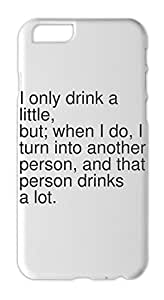 I only drink a little, but; when I do, I turn into another Iphone 6 plastic case