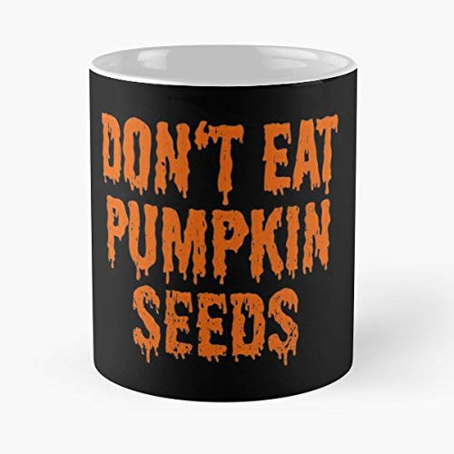 Dont Eat Pumpkin Seeds Pregnant Halloween T Shirt Tee Maternity - 11 Oz Coffee Mugs Unique Ceramic Novelty Cup, The Best Gift For Halloween.]()