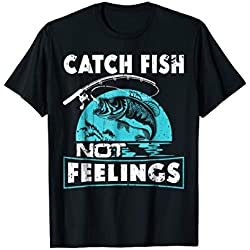 Catch Fish Not Feelings Funny Fishing Gifts T-Shirt