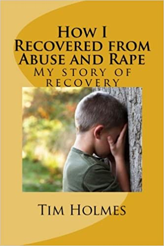 How I Recovered from Abuse and Rape: My story of recovery: Mr Tim
