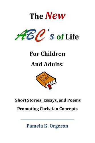 Book: The New ABC's of Life for Children and Adults - Short Stories, Essays, and Poems Promoting Christian Concepts by Pamela K Orgeron