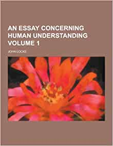 an essay concerning human understanding amazon Editorial reviews review oxford world classics offers yet another abridgment  of locke s essay concerning human understanding do we really need.
