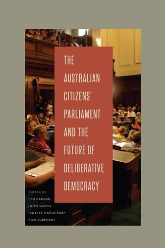 The Australian Citizens' Parliament and the Future of Deliberative Democracy (Rhetoric and Democratic Deliberation) (Volume 8)