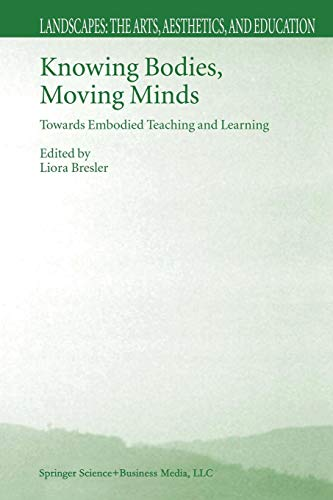Knowing Bodies, Moving Minds: Towards Embodied Teaching and Learning (Landscapes: the Arts, Aesthetics, and Education)
