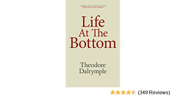 life at the bottom   kindle edition by theodore dalrymple politics  life at the bottom   kindle edition by theodore dalrymple politics   social sciences kindle ebooks  amazoncom