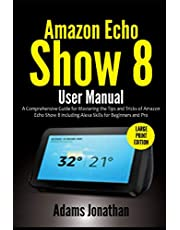 Amazon Echo Show 8 User Manual: A Comprehensive Guide for Mastering the Tips and Tricks of Amazon Echo Show 8 including Alexa Skills for Beginners and Pro (Large Print Edition)
