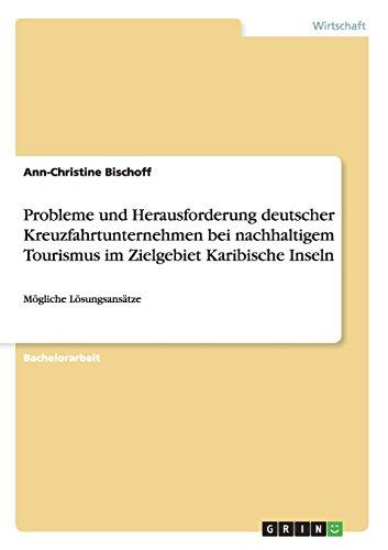 Probleme und Herausforderung deutscher Kreuzfahrtunternehmen bei nachhaltigem Tourismus im Zielgebiet Karibische Inseln  [Bischoff, Ann-Christine] (Tapa Blanda)
