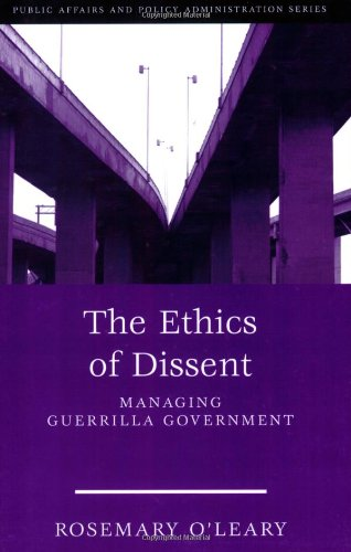 The Ethics Of Dissent: Managing Guerrilla Government (Public Affairs and Policy Administration)