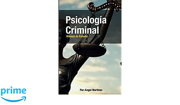 Psicología Criminal: Manual de Estudio (Spanish Edition): Ángel Martínez: 9781548402792: Amazon.com: Books
