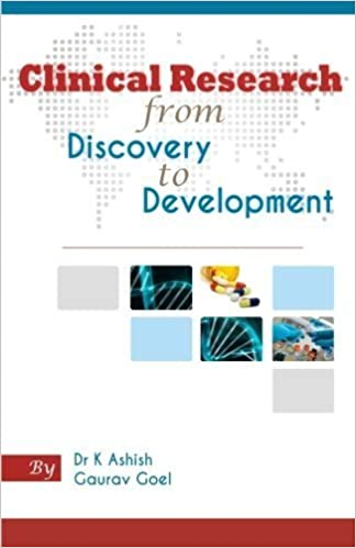 Clinical Research from Discovery to Development 1st edition by Goel, Gaurav, Ashish, Dr K (2014)