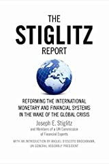 The Stiglitz Report: Reforming the International Monetary and Financial Systems in the Wake of the Global Crisis Kindle Edition
