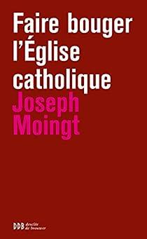 Faire bouger l'Eglise catholique par Moingt