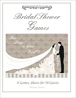 bridal shower games how long is your veil 8 games whitney weston 9781511659185 amazoncom books