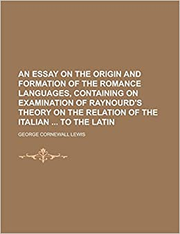 An Essay On The Origin And Formation Of The Romance Languages  An Essay On The Origin And Formation Of The Romance Languages Containing  On Examination Of Raynourds Theory On The Relation Of The Italian To The  Latin  Thesis For Essay also Healthy Food Essay  How To Write A Proposal For An Essay
