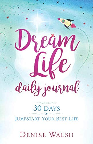 Dream Life Daily Journal: 30 Days to Jumpstart Your Best Life