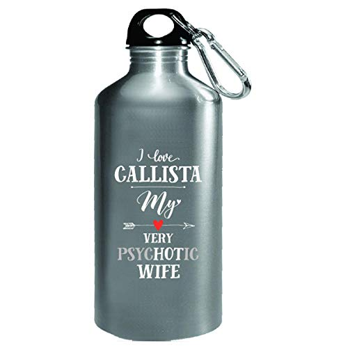 I Love Callista My Very Psychotic Wife Gift For Him - Water Bottle