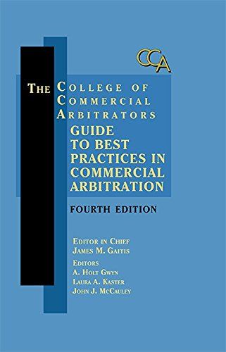 The College of Commercial Arbitrators Guide to Best Practices in Commercial Arbitration, Fourth Edition